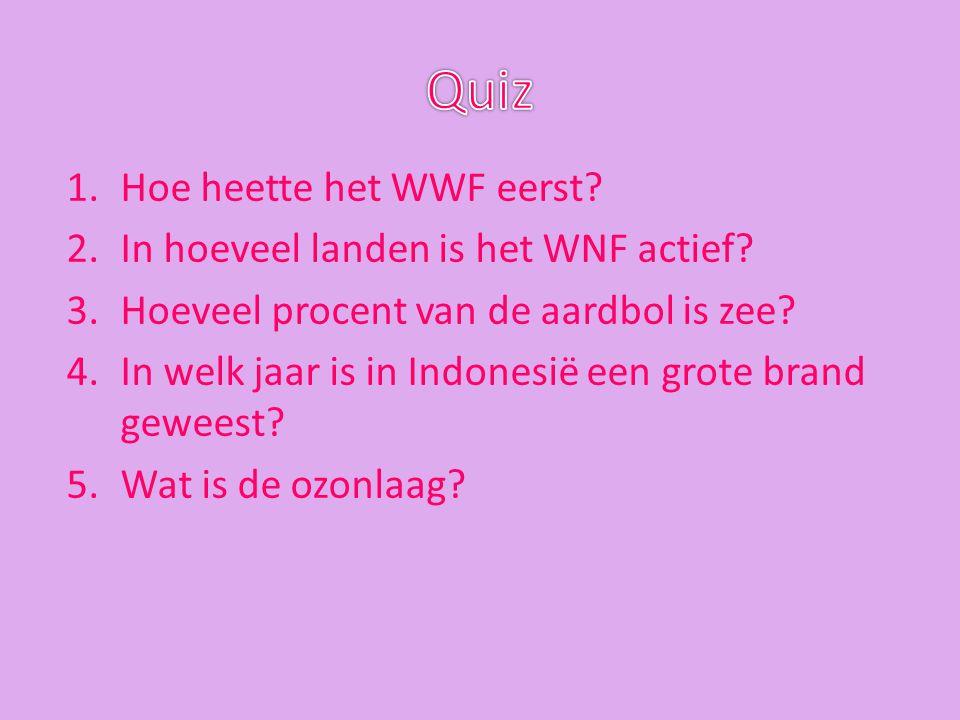 1.Hoe heette het WWF eerst? 2.In hoeveel landen is het WNF actief? 3.Hoeveel procent van de aardbol is zee? 4.In welk jaar is in Indonesië een grote b
