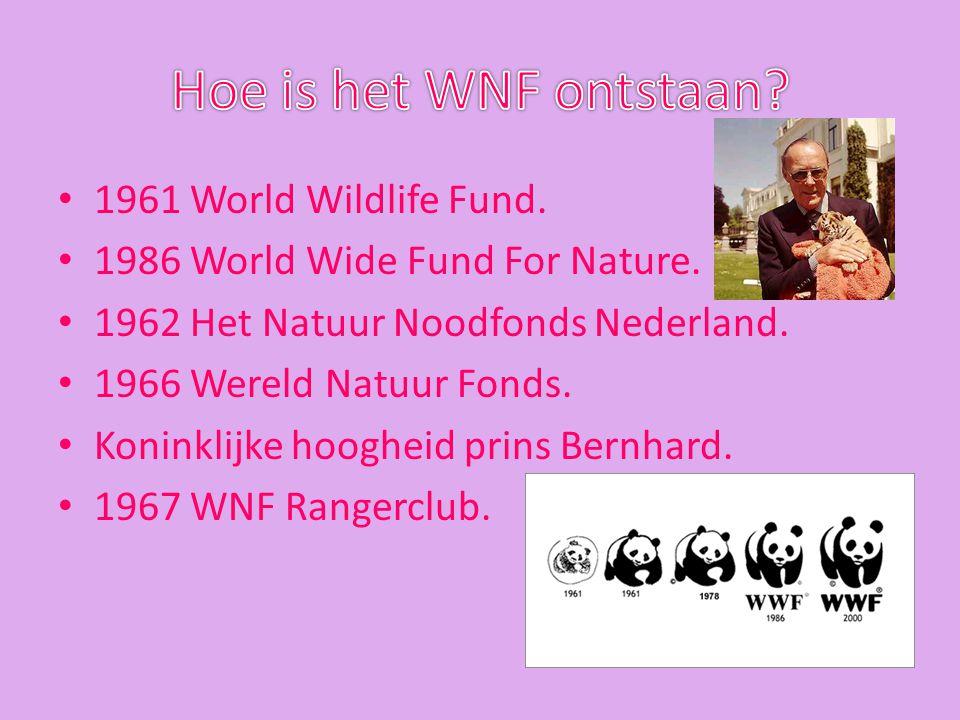 1961 World Wildlife Fund. 1986 World Wide Fund For Nature. 1962 Het Natuur Noodfonds Nederland. 1966 Wereld Natuur Fonds. Koninklijke hoogheid prins B