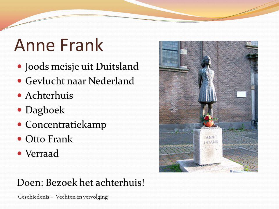 Anne Frank Joods meisje uit Duitsland Gevlucht naar Nederland Achterhuis Dagboek Concentratiekamp Otto Frank Verraad Doen: Bezoek het achterhuis! Gesc