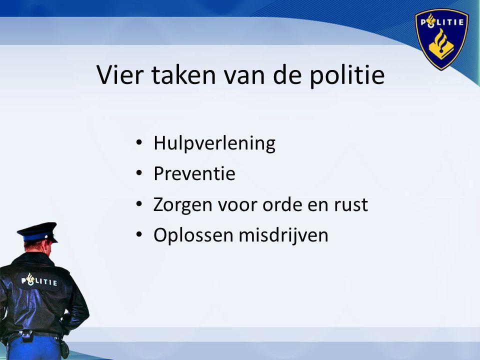 Vier taken van de politie Hulpverlening Preventie Zorgen voor orde en rust Oplossen misdrijven