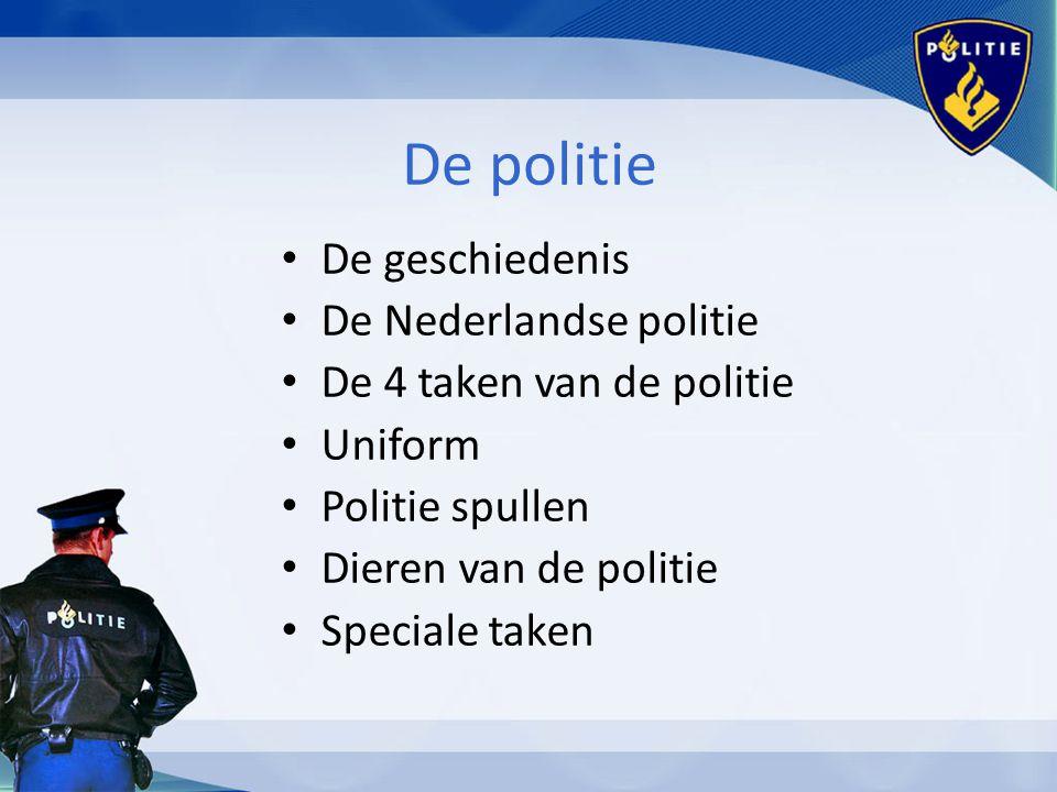 De politie De geschiedenis De Nederlandse politie De 4 taken van de politie Uniform Politie spullen Dieren van de politie Speciale taken
