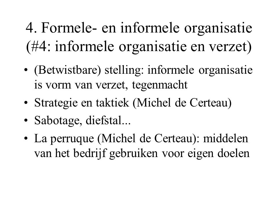 4. Formele- en informele organisatie (#4: informele organisatie en verzet) (Betwistbare) stelling: informele organisatie is vorm van verzet, tegenmach
