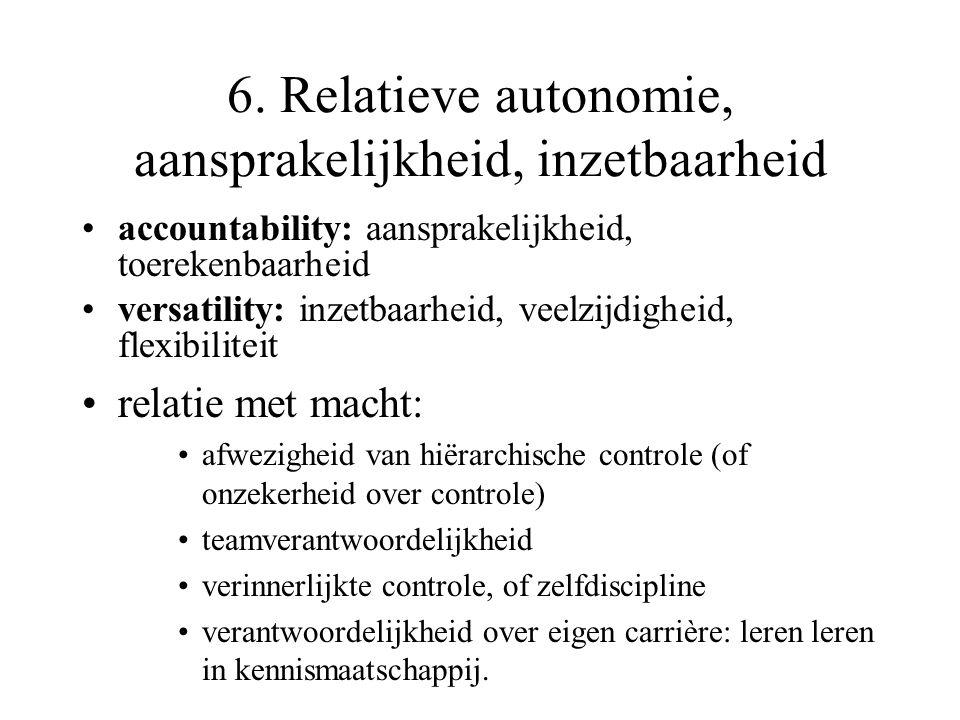 6. Relatieve autonomie, aansprakelijkheid, inzetbaarheid accountability: aansprakelijkheid, toerekenbaarheid versatility: inzetbaarheid, veelzijdighei
