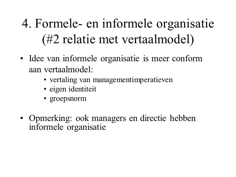 4. Formele- en informele organisatie (#2 relatie met vertaalmodel) Idee van informele organisatie is meer conform aan vertaalmodel: vertaling van mana