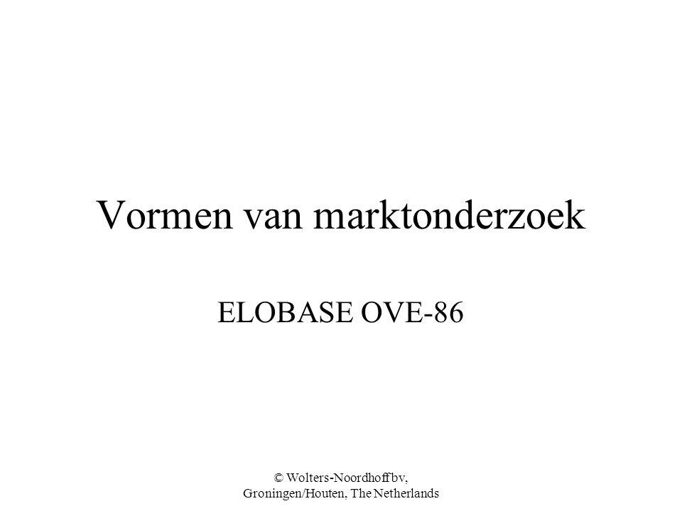 © Wolters-Noordhoff bv, Groningen/Houten, The Netherlands Vormen van marktonderzoek ELOBASE OVE-86