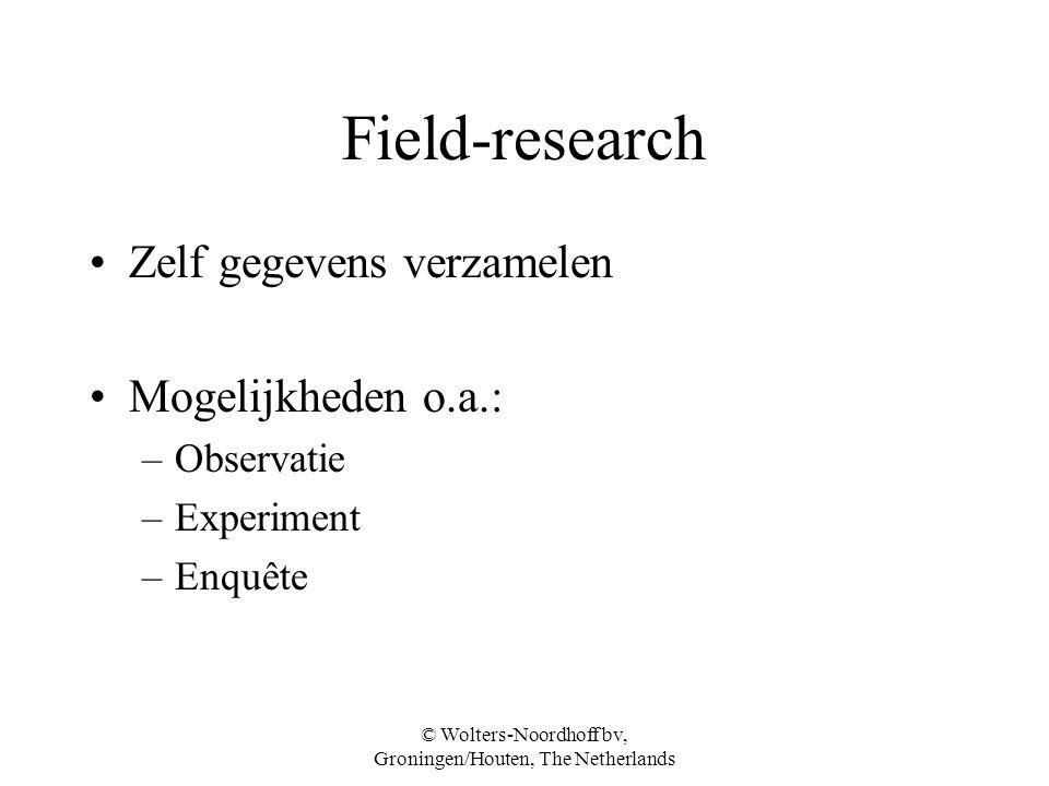 © Wolters-Noordhoff bv, Groningen/Houten, The Netherlands Field-research Zelf gegevens verzamelen Mogelijkheden o.a.: –Observatie –Experiment –Enquête