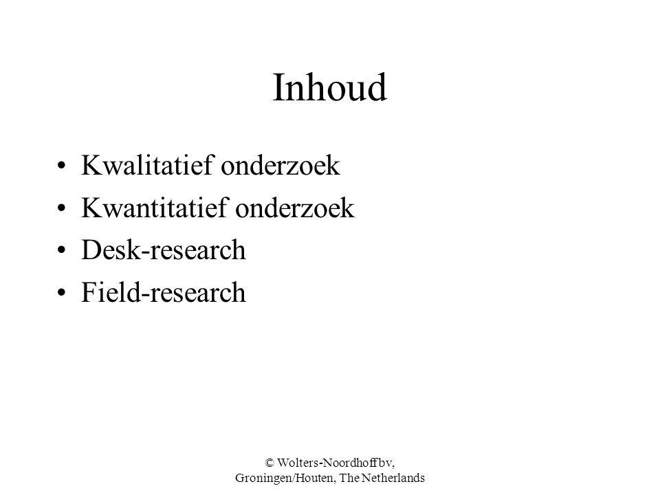 © Wolters-Noordhoff bv, Groningen/Houten, The Netherlands Inhoud Kwalitatief onderzoek Kwantitatief onderzoek Desk-research Field-research