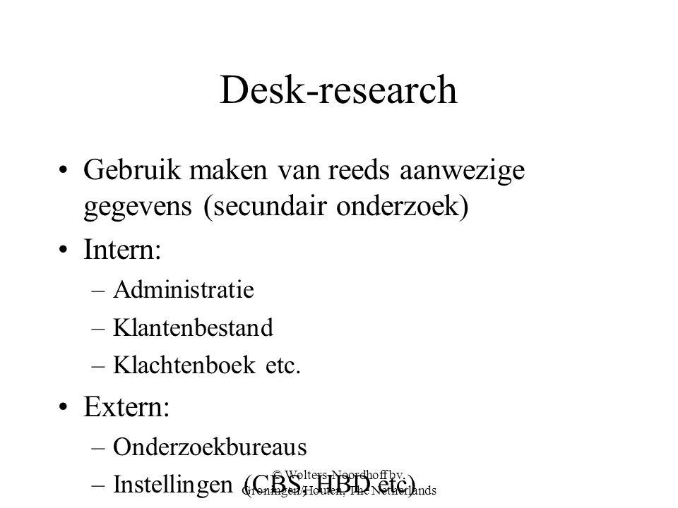 © Wolters-Noordhoff bv, Groningen/Houten, The Netherlands Desk-research Gebruik maken van reeds aanwezige gegevens (secundair onderzoek) Intern: –Administratie –Klantenbestand –Klachtenboek etc.