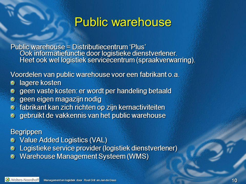 10 Public warehouse Public warehouse = Distributiecentrum 'Plus' Ook informatiefunctie door logistieke dienstverlener. Heet ook wel logistiek servicec