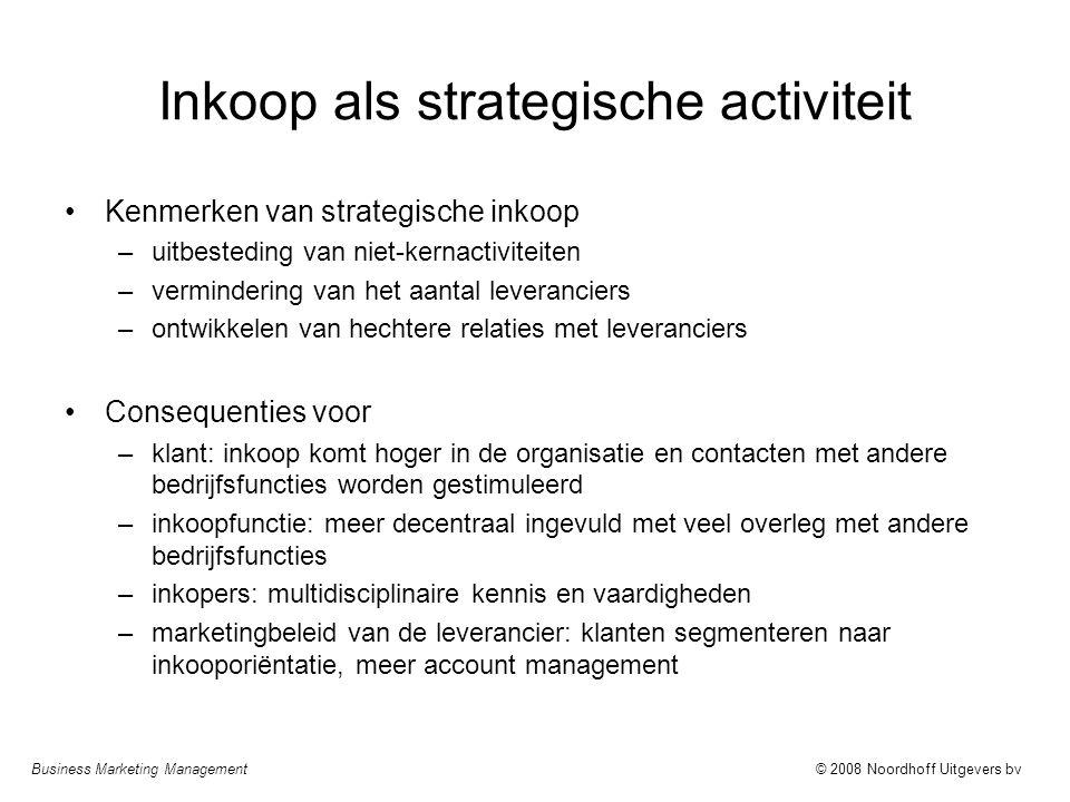 Business Marketing Management© 2008 Noordhoff Uitgevers bv Inkoop als strategische activiteit Kenmerken van strategische inkoop –uitbesteding van niet