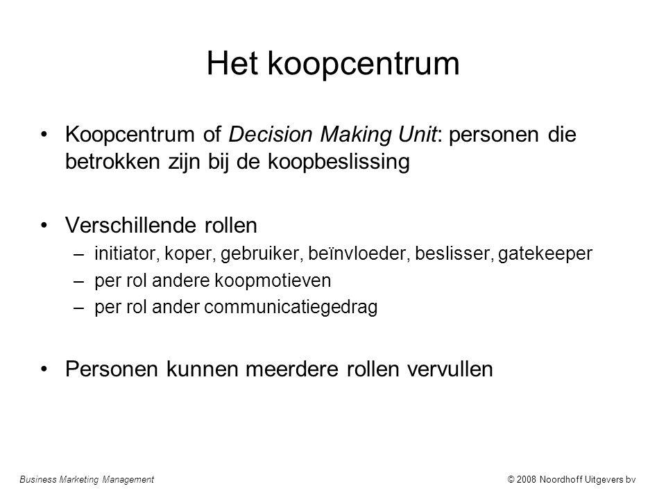 Business Marketing Management© 2008 Noordhoff Uitgevers bv Het koopcentrum Koopcentrum of Decision Making Unit: personen die betrokken zijn bij de koo