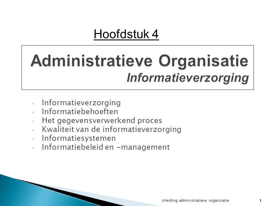 Inleiding administratieve organisatie2 Informatieverzorging Doelstelling van de administratieve organisatie is de informatieverzorging - binnen de organisatie (interne inf.