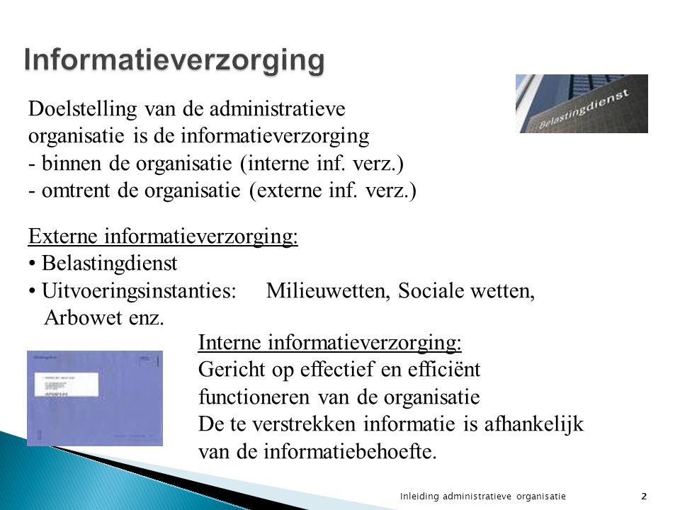 Inleiding administratieve organisatie2 Informatieverzorging Doelstelling van de administratieve organisatie is de informatieverzorging - binnen de org