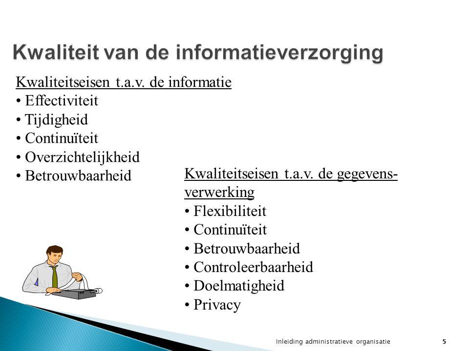 Inleiding administratieve organisatie5 Kwaliteit van de informatieverzorging Kwaliteitseisen t.a.v. de informatie Effectiviteit Tijdigheid Continuïtei