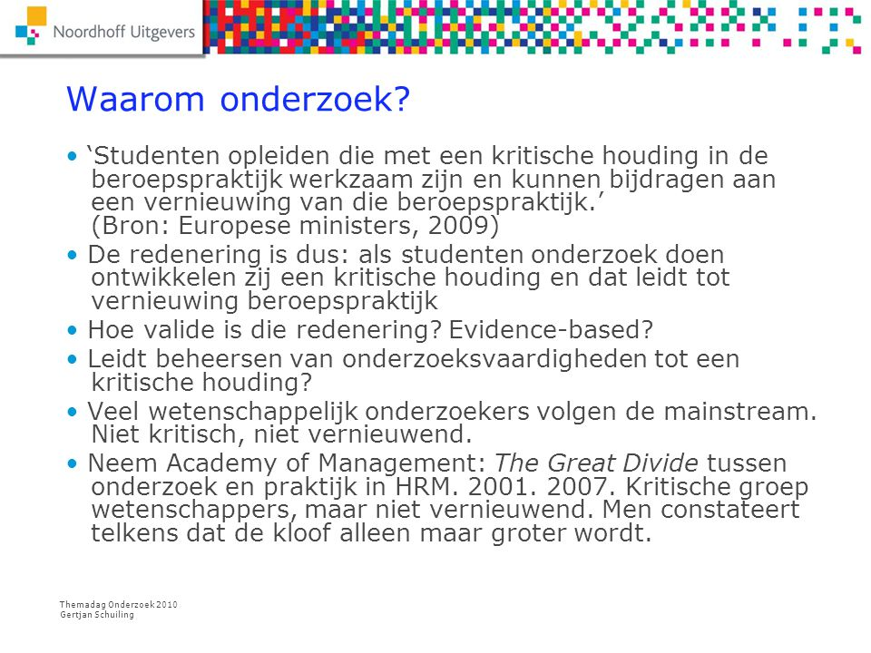 Themadag Onderzoek 2010 Gertjan Schuiling Hbo heeft ook een kloof Tussen wat we zeggen dat we willen / wat we doen en bereiken.