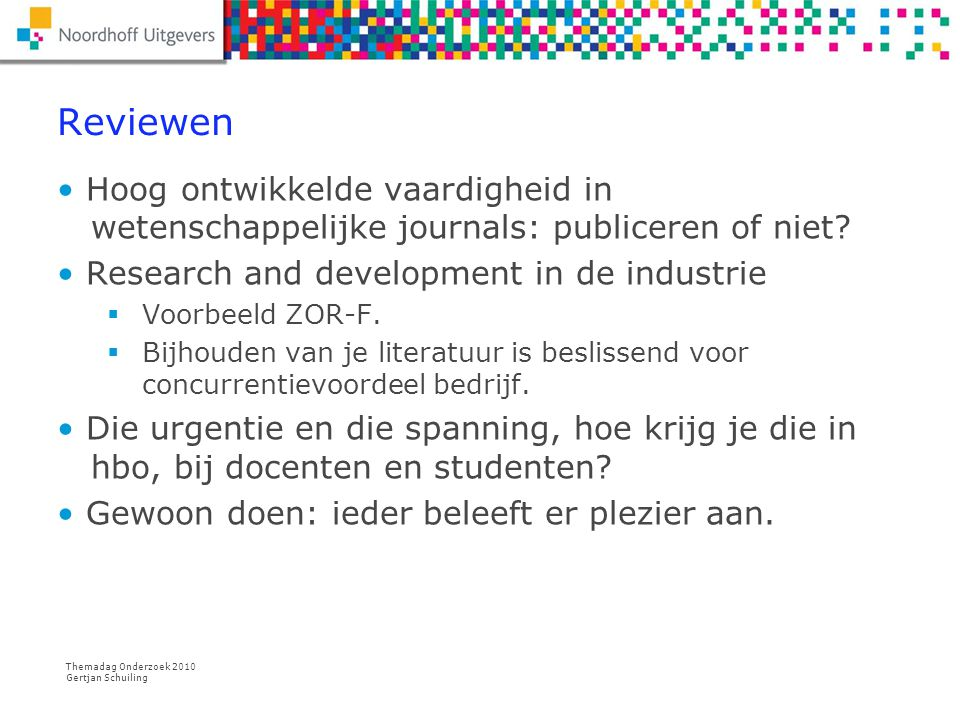 Themadag Onderzoek 2010 Gertjan Schuiling Review als participatie Reviewen breidt zich uit:  Via leden kk naar bachelor en masterprogramma's.