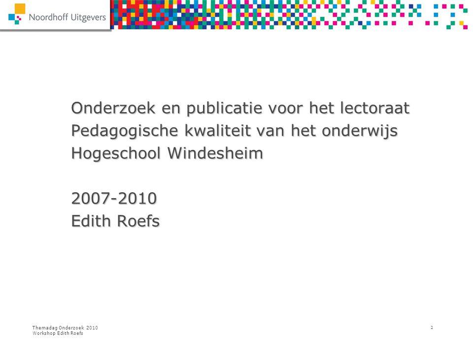 Themadag Onderzoek 2010 Workshop Edith Roefs 2 Onderzoek en publicatie voor het lectoraat Pedagogische kwaliteit van het onderwijs Hogeschool Windeshe