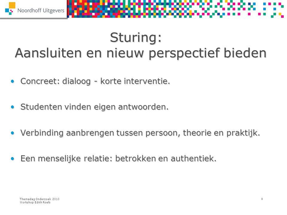 Themadag Onderzoek 2010 Workshop Edith Roefs 8 Sturing: Aansluiten en nieuw perspectief bieden Sturing: Aansluiten en nieuw perspectief bieden Concree