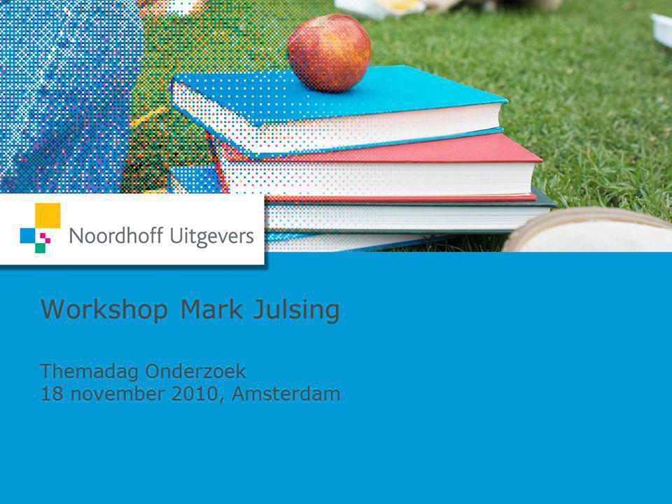  Themadag Onderzoek 2010 Mark JulsingMark Julsing 28/7/14  Ben Baarda 1 Workshop Mark Julsing Themadag Onderzoek 18 november 2010, Amsterdam