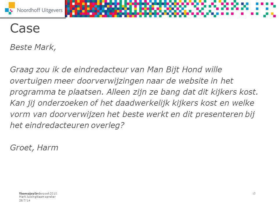 Themadag Onderzoek 2010 Mark JulsingNaam spreker Case Beste Mark, Graag zou ik de eindredacteur van Man Bijt Hond wille overtuigen meer doorverwijzingen naar de website in het programma te plaatsen.
