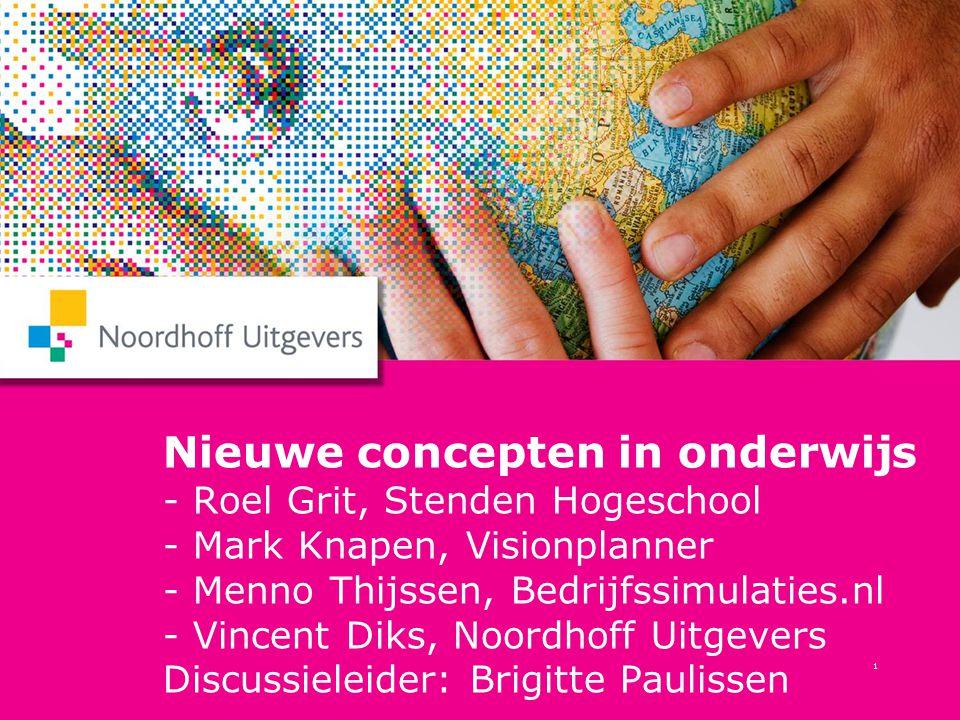 1 Nieuwe concepten in onderwijs - Roel Grit, Stenden Hogeschool - Mark Knapen, Visionplanner - Menno Thijssen, Bedrijfssimulaties.nl - Vincent Diks, N