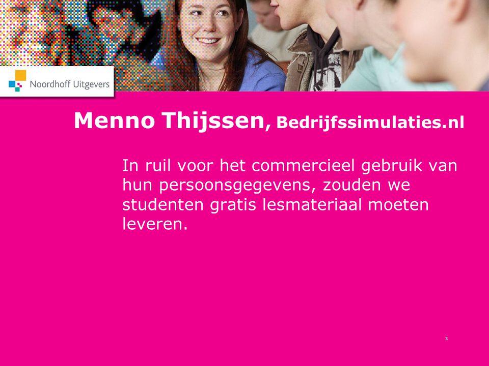 3 Menno Thijssen, Bedrijfssimulaties.nl In ruil voor het commercieel gebruik van hun persoonsgegevens, zouden we studenten gratis lesmateriaal moeten leveren.