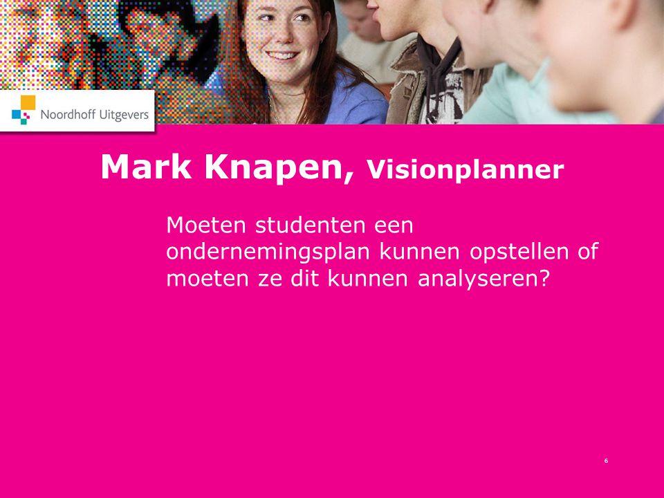 6 Mark Knapen, Visionplanner Moeten studenten een ondernemingsplan kunnen opstellen of moeten ze dit kunnen analyseren?