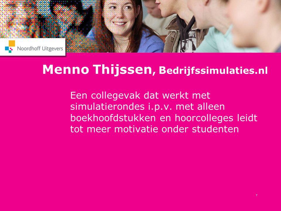 7 Menno Thijssen, B edrijfssimulaties.nl Een collegevak dat werkt met simulatierondes i.p.v. met alleen boekhoofdstukken en hoorcolleges leidt tot mee