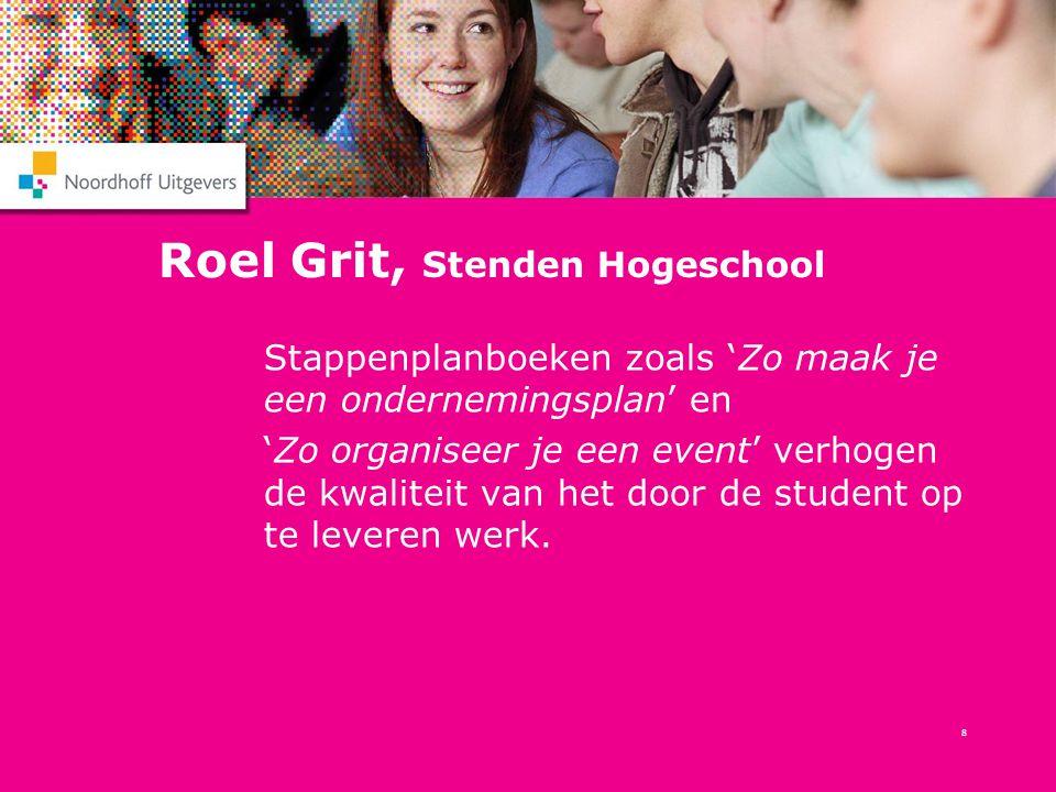8 Roel Grit, Stenden Hogeschool Stappenplanboeken zoals 'Zo maak je een ondernemingsplan' en 'Zo organiseer je een event' verhogen de kwaliteit van he