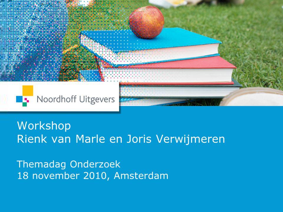  Themadag Onderzoek 2010 Van Marle&Verwijmeren 1 Workshop Rienk van Marle en Joris Verwijmeren Themadag Onderzoek 18 november 2010, Amsterdam
