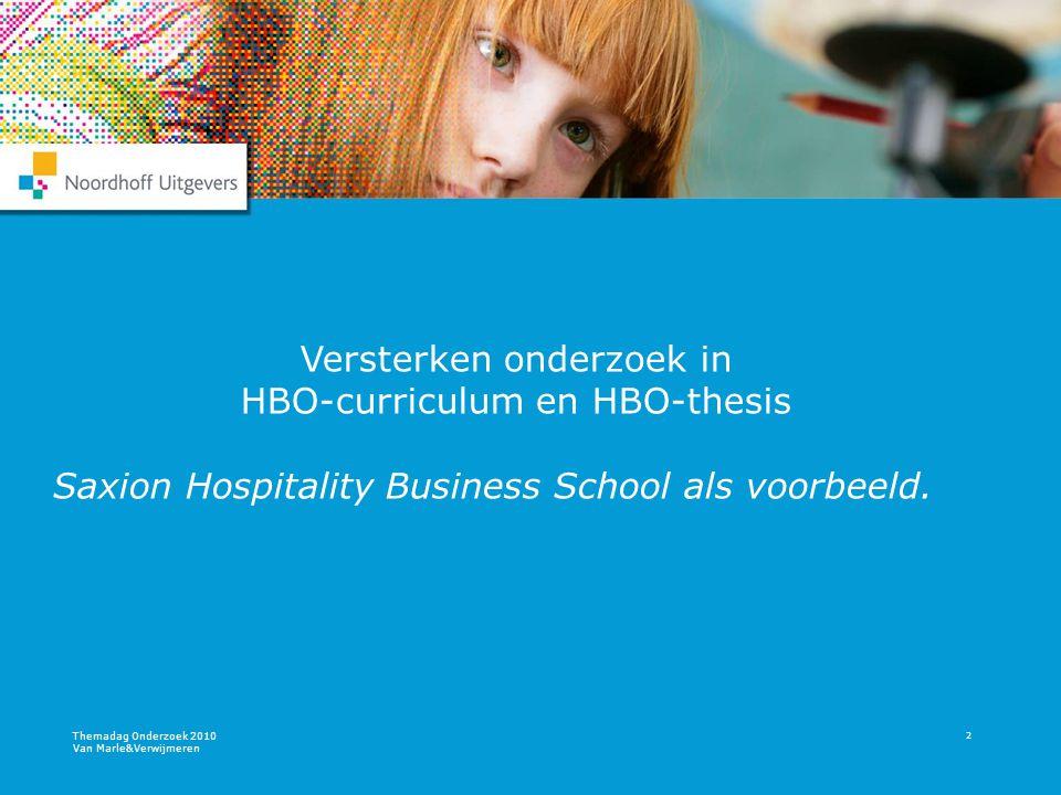 Themadag Onderzoek 2010 Van Marle&Verwijmeren 2 Versterken onderzoek in HBO-curriculum en HBO-thesis Saxion Hospitality Business School als voorbeeld.