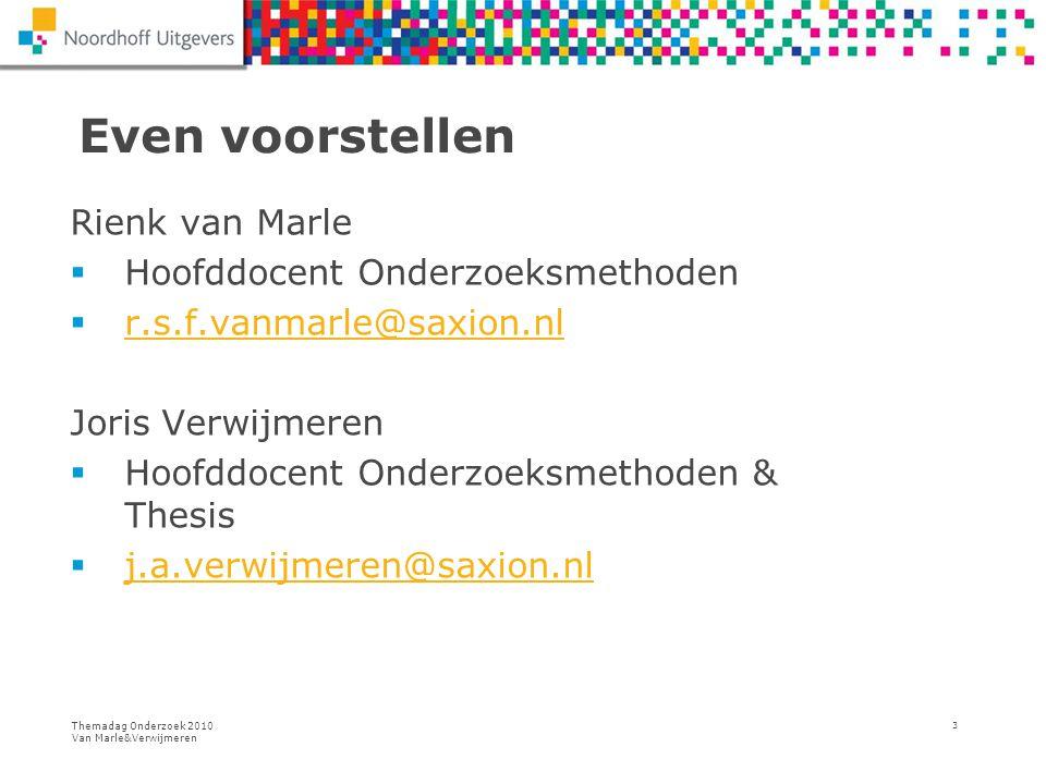 Themadag Onderzoek 2010 Van Marle&Verwijmeren 3 Even voorstellen Rienk van Marle  Hoofddocent Onderzoeksmethoden  r.s.f.vanmarle@saxion.nl r.s.f.van