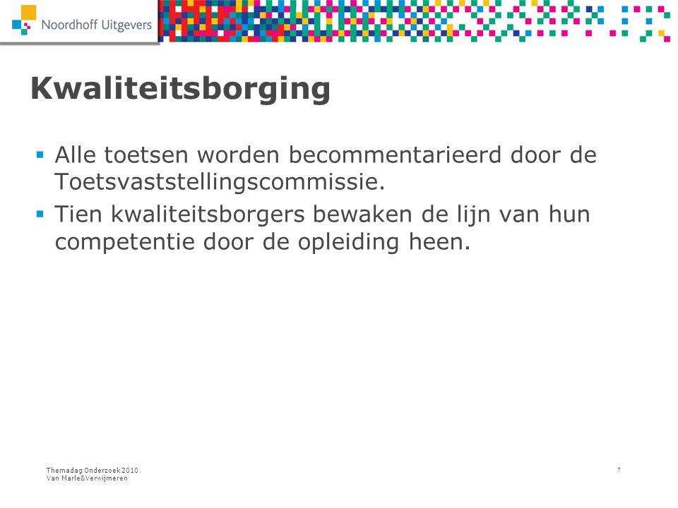Themadag Onderzoek 2010 Van Marle&Verwijmeren 7 Kwaliteitsborging  Alle toetsen worden becommentarieerd door de Toetsvaststellingscommissie.  Tien k