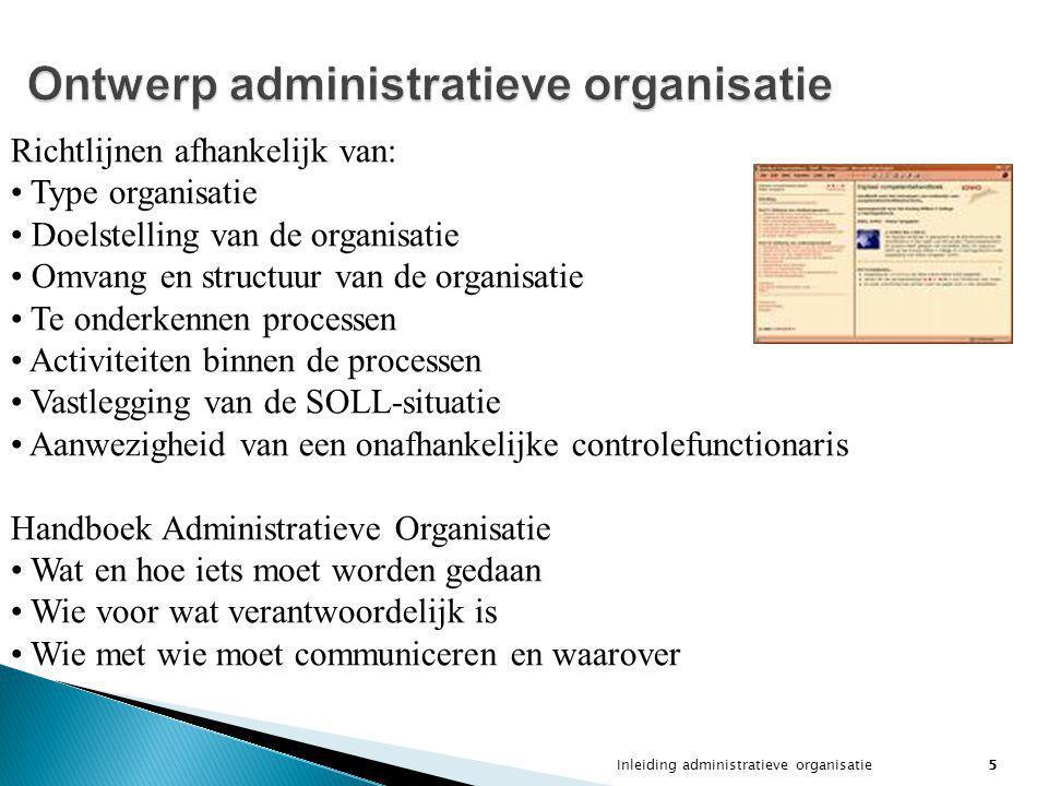 Inleiding administratieve organisatie5 Ontwerp administratieve organisatie Richtlijnen afhankelijk van: Type organisatie Doelstelling van de organisat