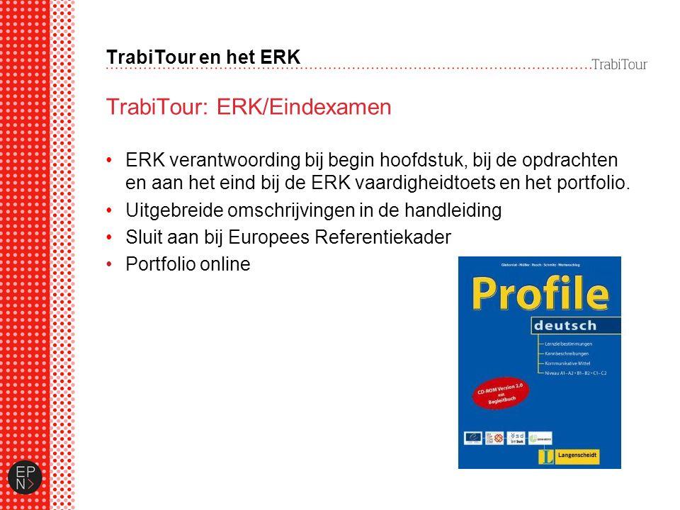 TrabiTour en het ERK TrabiTour: ERK/Eindexamen ERK verantwoording bij begin hoofdstuk, bij de opdrachten en aan het eind bij de ERK vaardigheidtoets en het portfolio.
