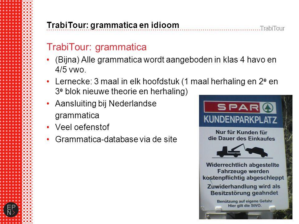 TrabiTour: grammatica en idioom TrabiTour: grammatica (Bijna) Alle grammatica wordt aangeboden in klas 4 havo en 4/5 vwo.