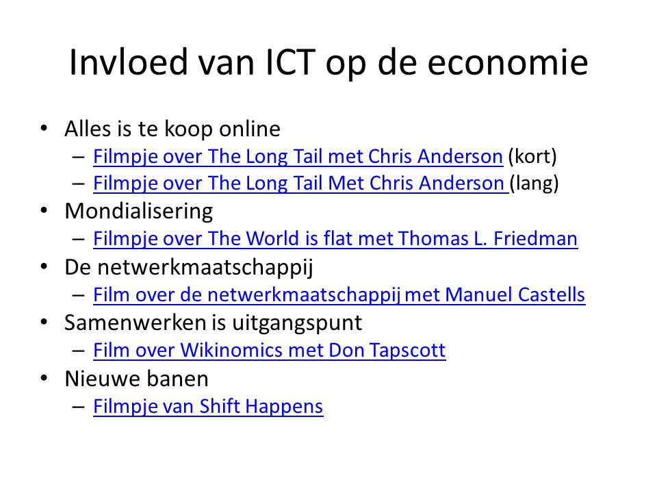 Invloed van ICT op de economie Alles is te koop online – Filmpje over The Long Tail met Chris Anderson (kort) Filmpje over The Long Tail met Chris Anderson – Filmpje over The Long Tail Met Chris Anderson (lang) Filmpje over The Long Tail Met Chris Anderson Mondialisering – Filmpje over The World is flat met Thomas L.