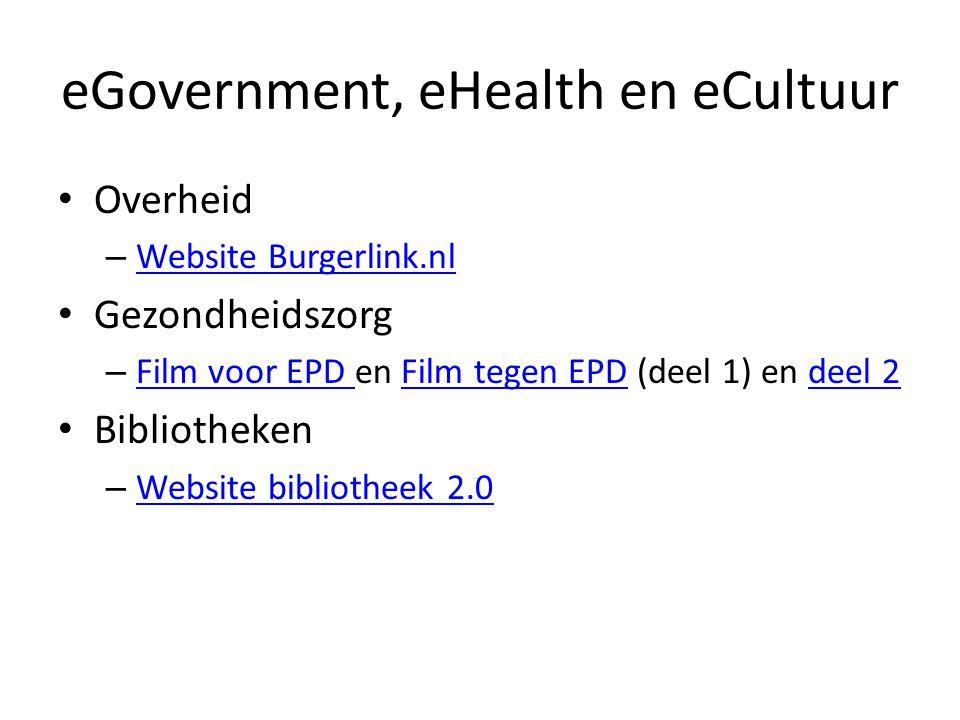 eGovernment, eHealth en eCultuur Overheid – Website Burgerlink.nl Website Burgerlink.nl Gezondheidszorg – Film voor EPD en Film tegen EPD (deel 1) en deel 2 Film voor EPD Film tegen EPDdeel 2 Bibliotheken – Website bibliotheek 2.0 Website bibliotheek 2.0