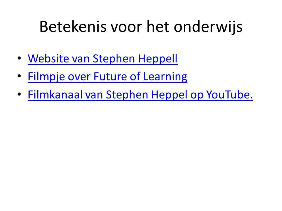 Betekenis voor het onderwijs Website van Stephen Heppell Filmpje over Future of Learning Filmkanaal van Stephen Heppel op YouTube.