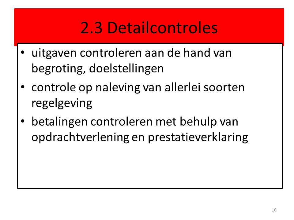 2.3 Detailcontroles uitgaven controleren aan de hand van begroting, doelstellingen controle op naleving van allerlei soorten regelgeving betalingen co