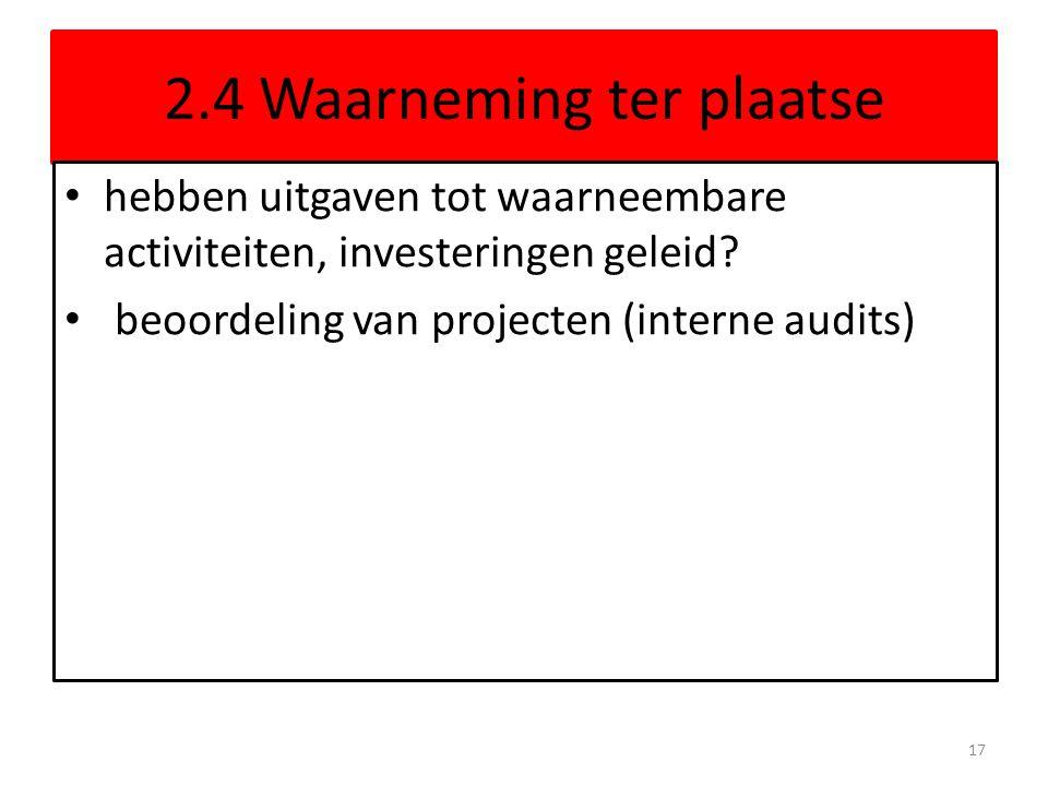 2.4 Waarneming ter plaatse hebben uitgaven tot waarneembare activiteiten, investeringen geleid? beoordeling van projecten (interne audits) 17