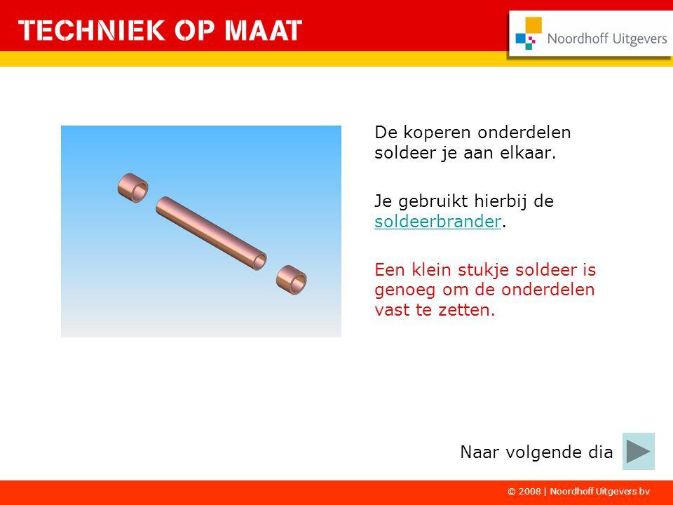 © 2008 | Noordhoff Uitgevers bv De koperen onderdelen soldeer je aan elkaar. Je gebruikt hierbij de soldeerbrander. soldeerbrander Een klein stukje so
