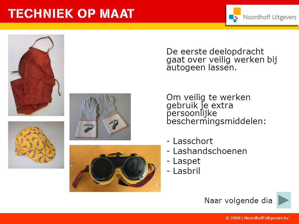 © 2008 | Noordhoff Uitgevers bv De eerste deelopdracht gaat over veilig werken bij autogeen lassen. Om veilig te werken gebruik je extra persoonlijke
