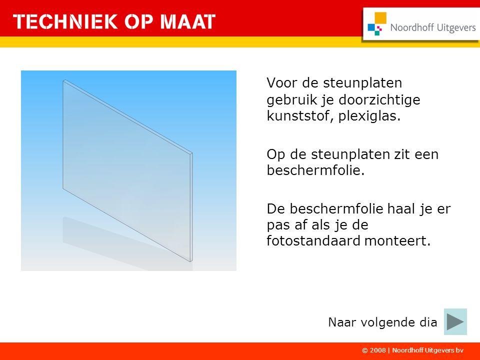 © 2008 | Noordhoff Uitgevers bv Voor de steunplaten gebruik je doorzichtige kunststof, plexiglas. Op de steunplaten zit een beschermfolie. De bescherm