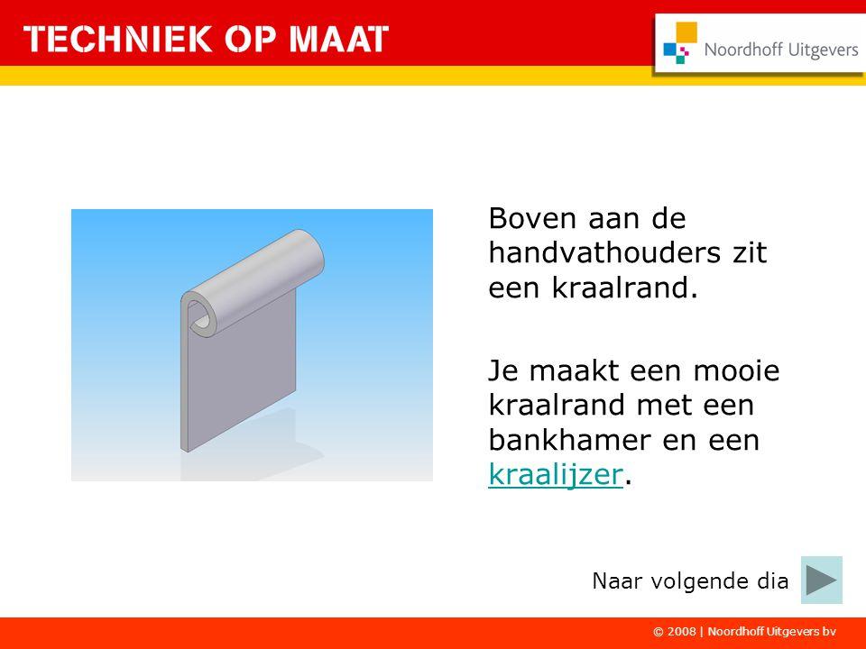 © 2008 | Noordhoff Uitgevers bv Boven aan de handvathouders zit een kraalrand. Je maakt een mooie kraalrand met een bankhamer en een kraalijzer. kraal