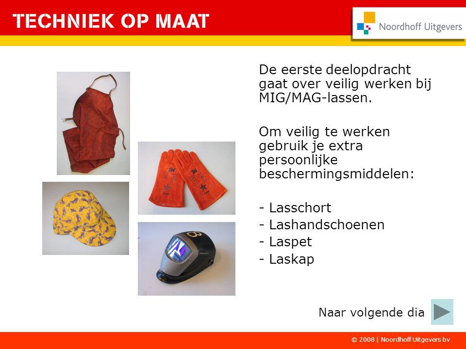 © 2008 | Noordhoff Uitgevers bv De eerste deelopdracht gaat over veilig werken bij MIG/MAG-lassen. Om veilig te werken gebruik je extra persoonlijke b