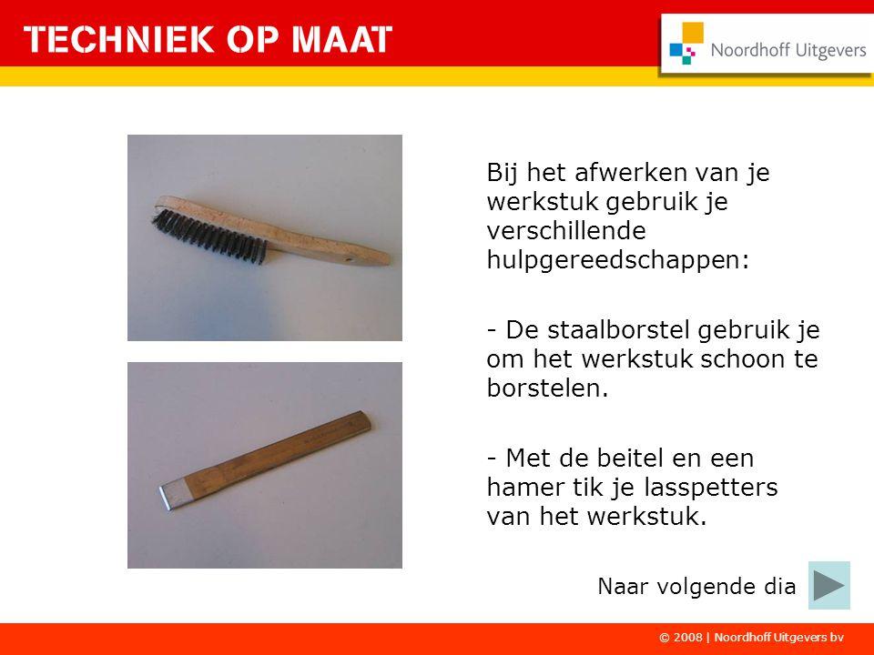 © 2008 | Noordhoff Uitgevers bv Bij het afwerken van je werkstuk gebruik je verschillende hulpgereedschappen: - De staalborstel gebruik je om het werk