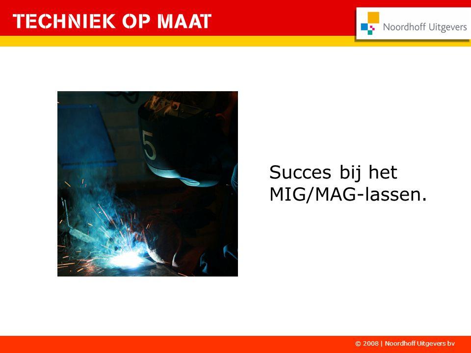 Succes bij het MIG/MAG-lassen. © 2008 | Noordhoff Uitgevers bv