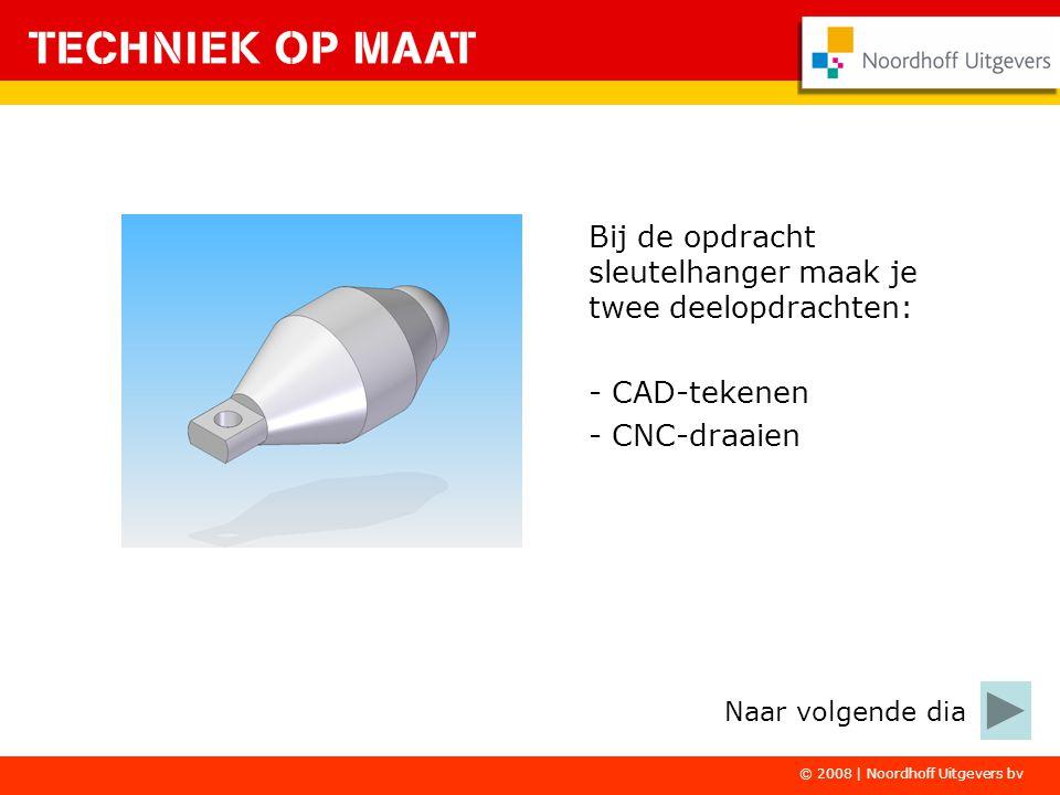 © 2008 | Noordhoff Uitgevers bv Bij de opdracht sleutelhanger maak je twee deelopdrachten: - CAD-tekenen - CNC-draaien Naar volgende dia