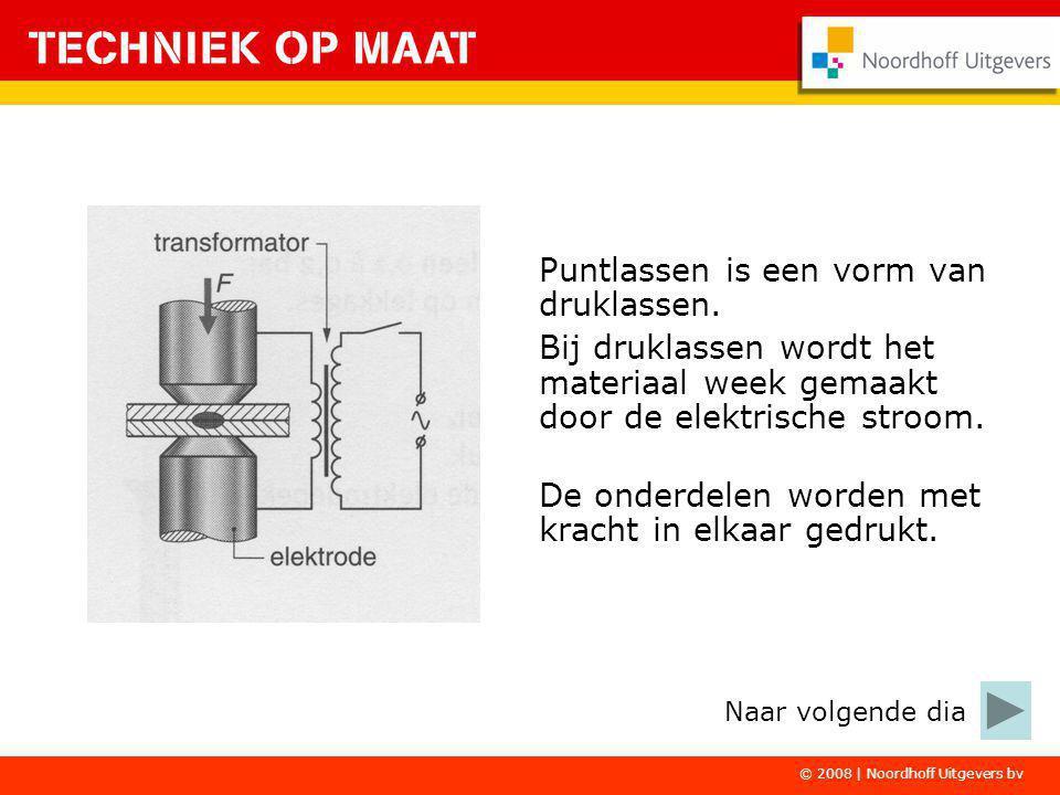 © 2008 | Noordhoff Uitgevers bv Puntlassen is een vorm van druklassen. Bij druklassen wordt het materiaal week gemaakt door de elektrische stroom. De